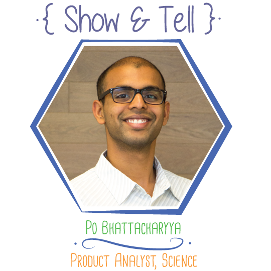 Show and Tell: Po Bhattacharyya