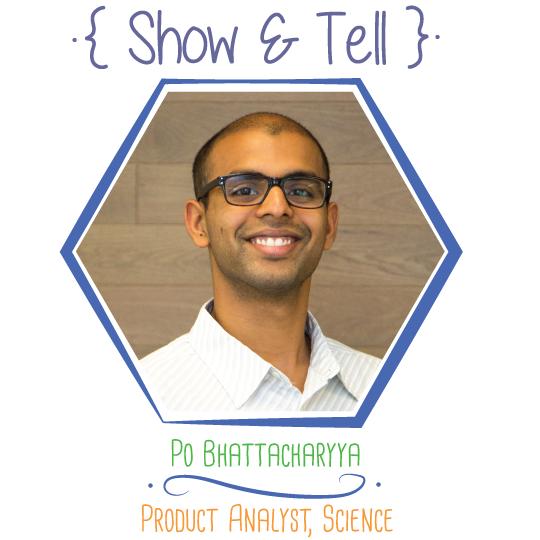 Show and Tell: Po Bhattacharyya