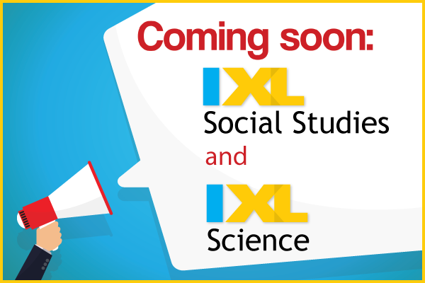 3, 2, 1… IXL Science and IXL Social Studies Coming Soon!