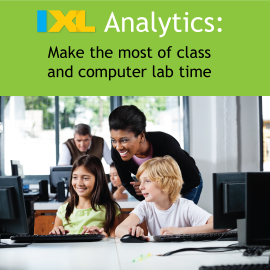 IXL Analytics: Make the Most of Class and Computer Lab Time