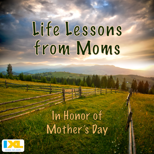 Life Lessons from Moms in Honor of Mother's Day