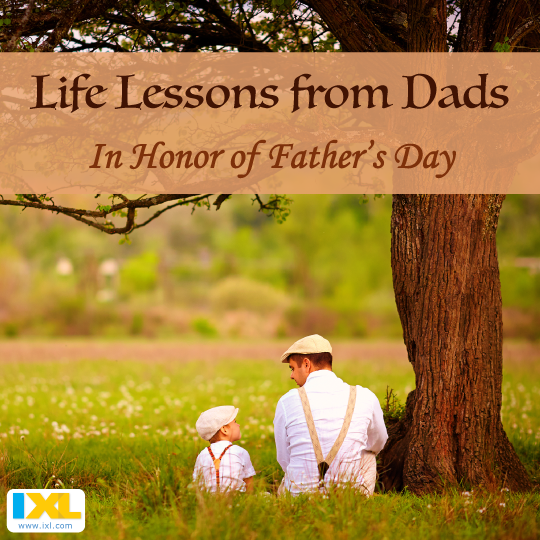 Life Lessons from Dads in Honor of Father's Day