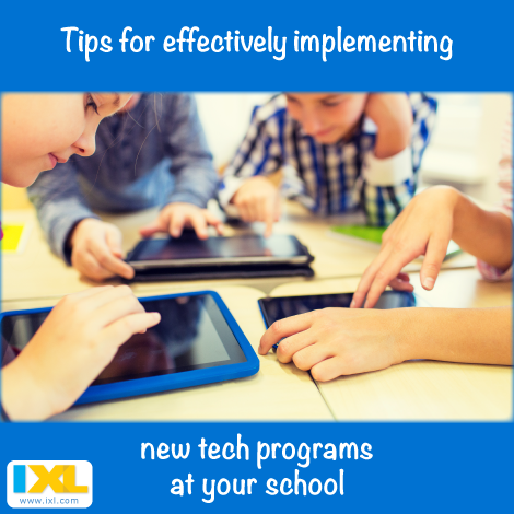 What does it take to implement new tech programs effectively at your school?