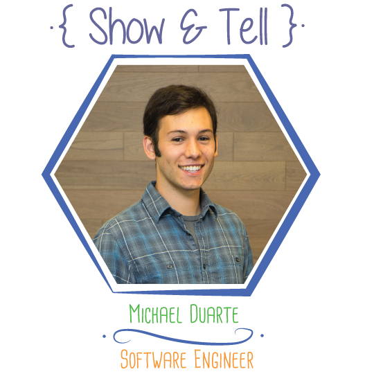 Show and Tell: Michael Duarte