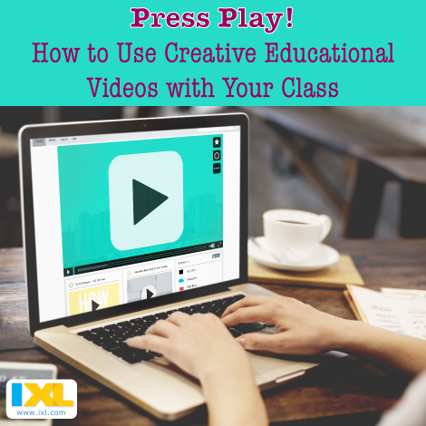 Press Play! Using Creative Educational Videos in the Classroom