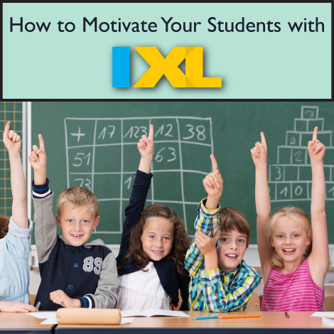 How to Motivate Your Students with IXL
