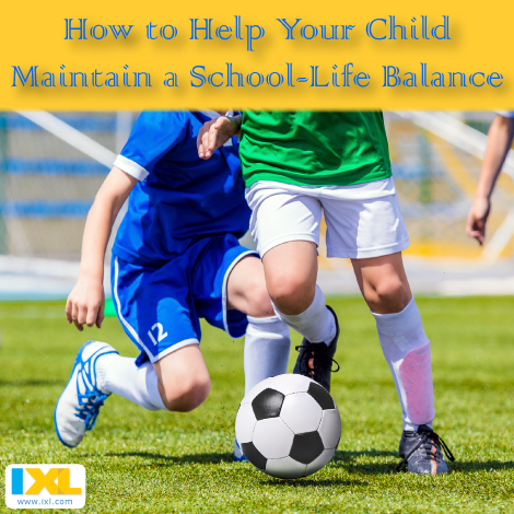 How to Help Your Child Maintain a School-Life Balance