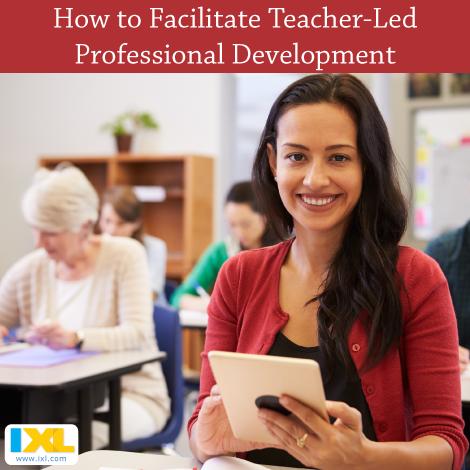 Facilitating Teacher-Led Professional Development This Semester