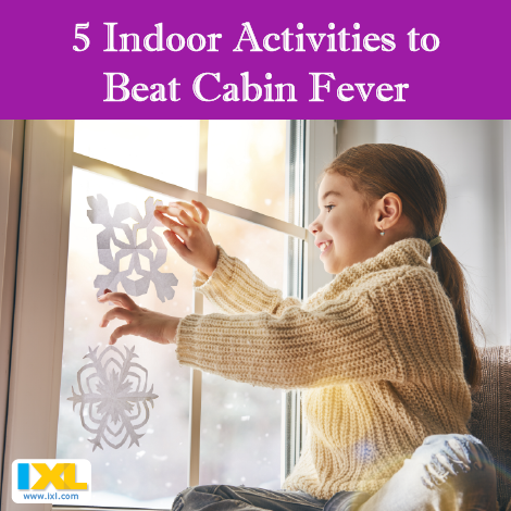 5 Indoor Activities to Beat Cabin Fever