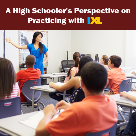 A High Schooler's Perspective on Practicing with IXL