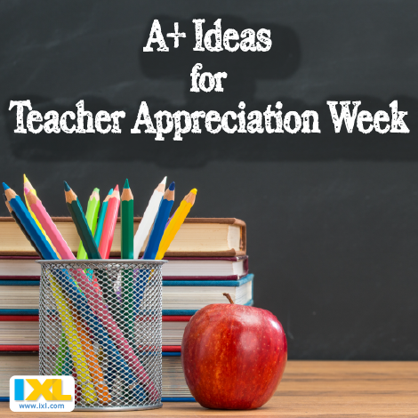 A+ Ideas for Teacher Appreciation Week