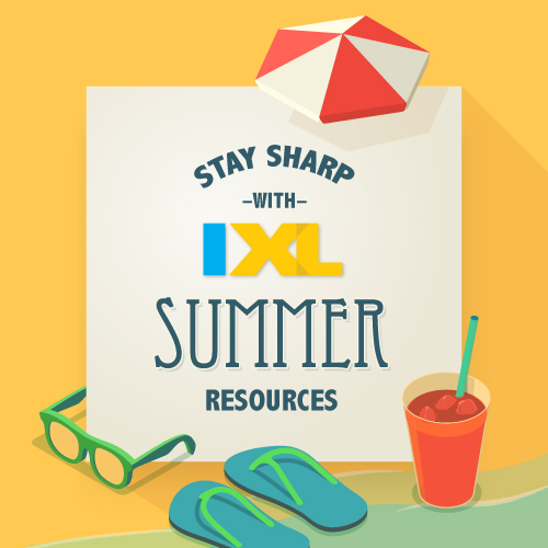 Stay sharp with IXL this summer!