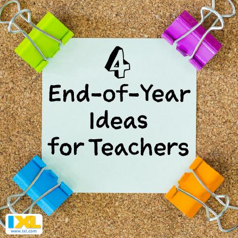 4 End-of-Year Ideas for Teachers