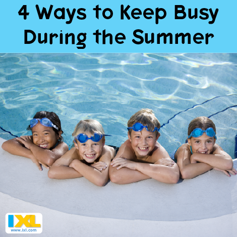 4 Ways to Keep Busy During the Summer