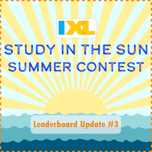 IXL Study in the Sun Contest 2017: Leaderboard Update #3