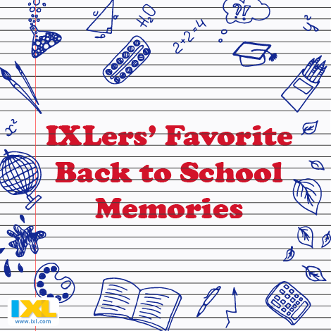 IXLers Share Favorite Back to School Memories