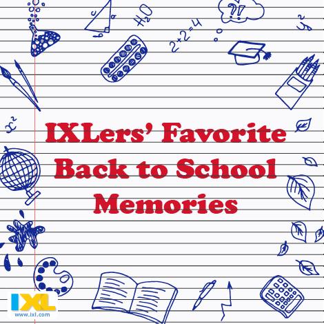IXLers Share Favorite Back to School Memories