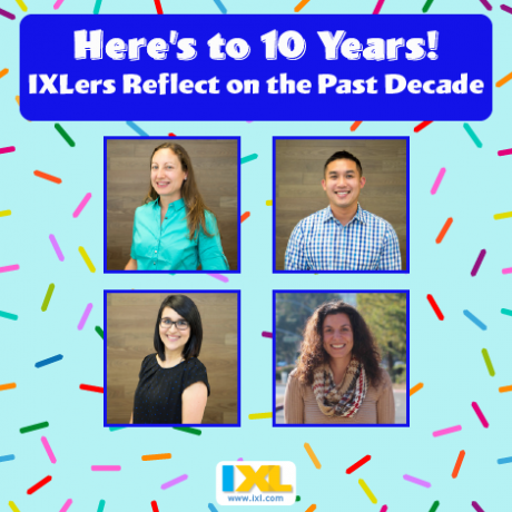 Here's to 10 years! IXLers Reflect on the Past Decade