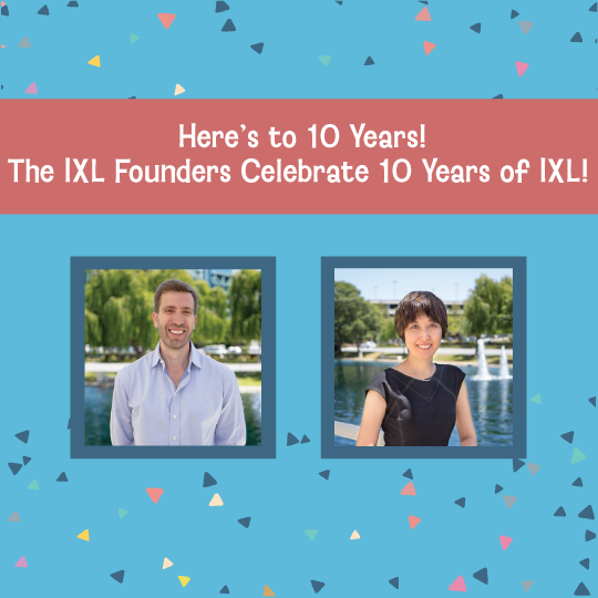 Here's to 10 years! The IXL Founders Celebrate 10 Years of IXL