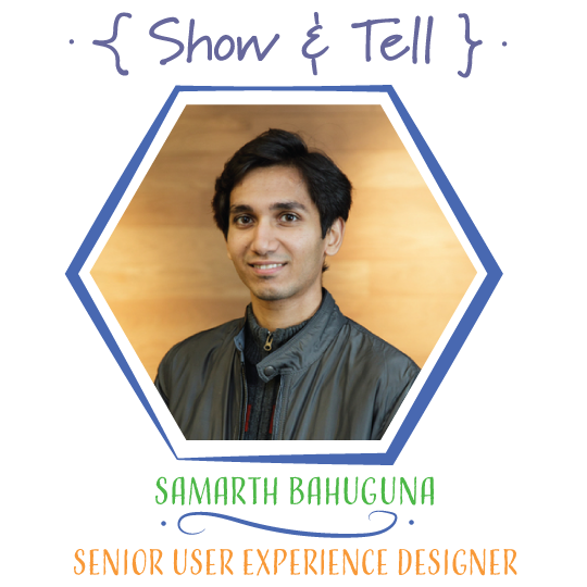 Show and Tell: Samarth Bahuguna