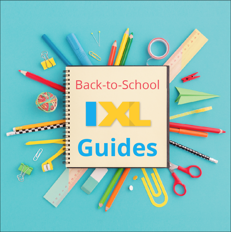 Jumpstart learning with IXL's back-to-school guides!