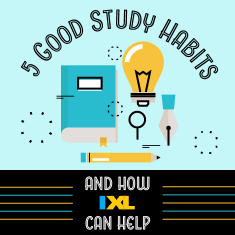 5 Good Study Habits (and How IXL Can Help)