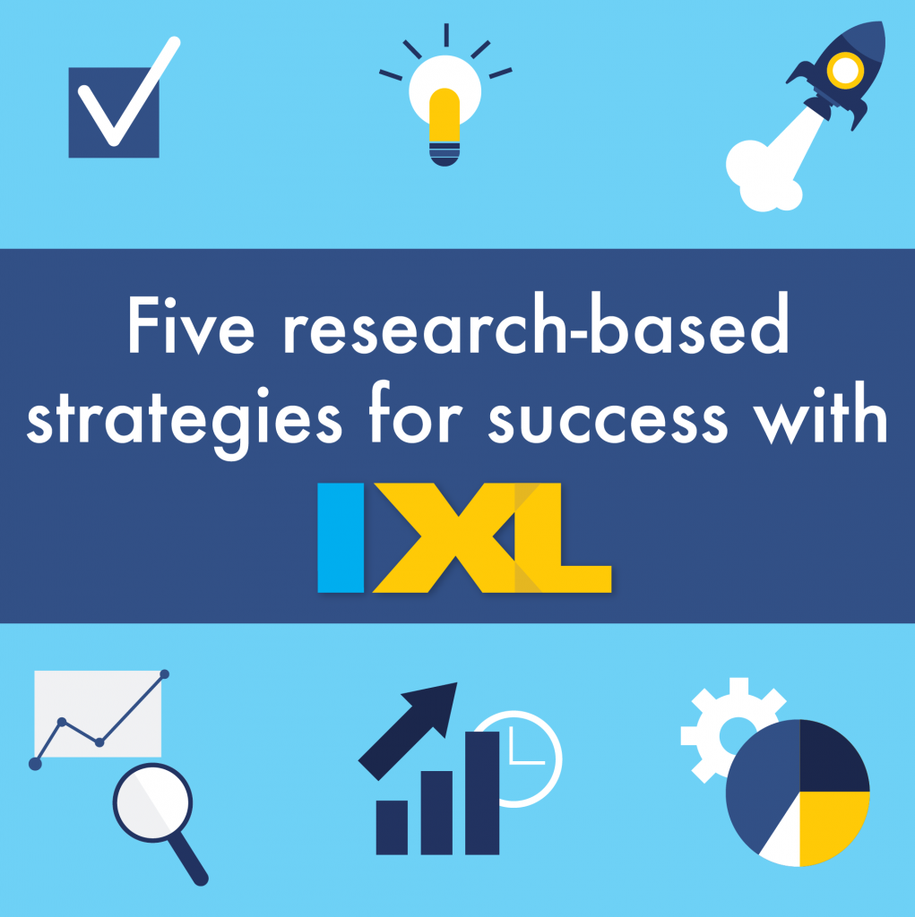 Research Based Strategies To Help >> Five Research Based Strategies For Success With Ixl