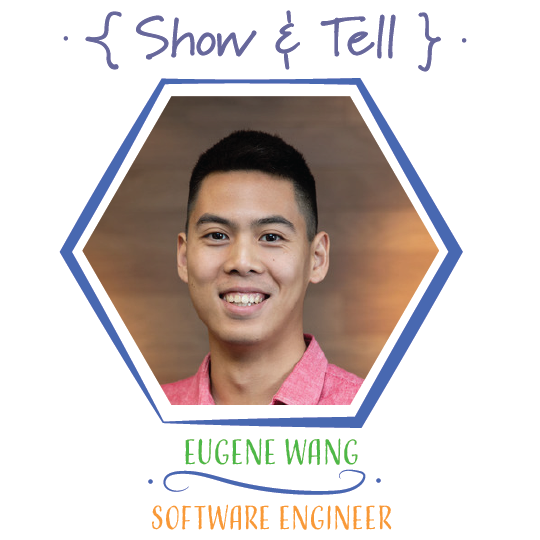 Show and Tell: Eugene Wang