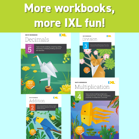More workbooks, more IXL fun!