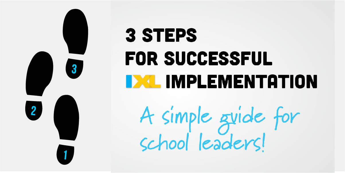 IXL for school leaders: 3 steps for successful implementation