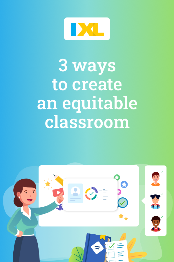 3 ways to create a more equitable classroom with IXL Pinterest